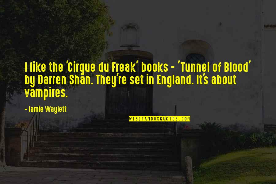 Norma Jeane Baker Quotes By Jamie Waylett: I like the 'Cirque du Freak' books -