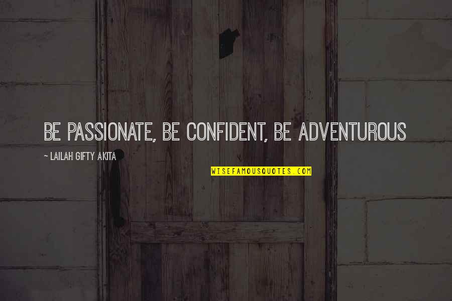 Norma Jeane Baker Quotes By Lailah Gifty Akita: Be passionate, be confident, be adventurous