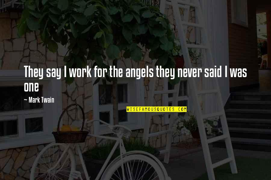 Norma Jeane Baker Quotes By Mark Twain: They say I work for the angels they