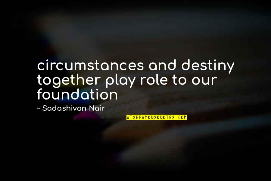Norma Jeane Baker Quotes By Sadashivan Nair: circumstances and destiny together play role to our