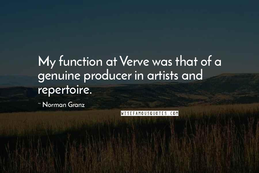 Norman Granz quotes: My function at Verve was that of a genuine producer in artists and repertoire.