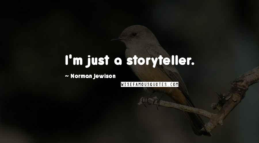Norman Jewison quotes: I'm just a storyteller.