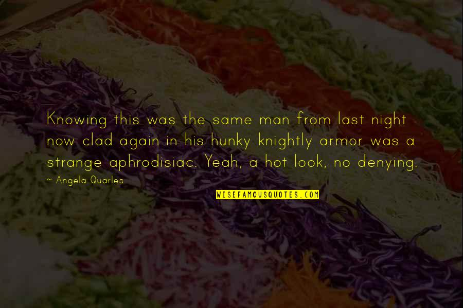 Normans Quotes By Angela Quarles: Knowing this was the same man from last
