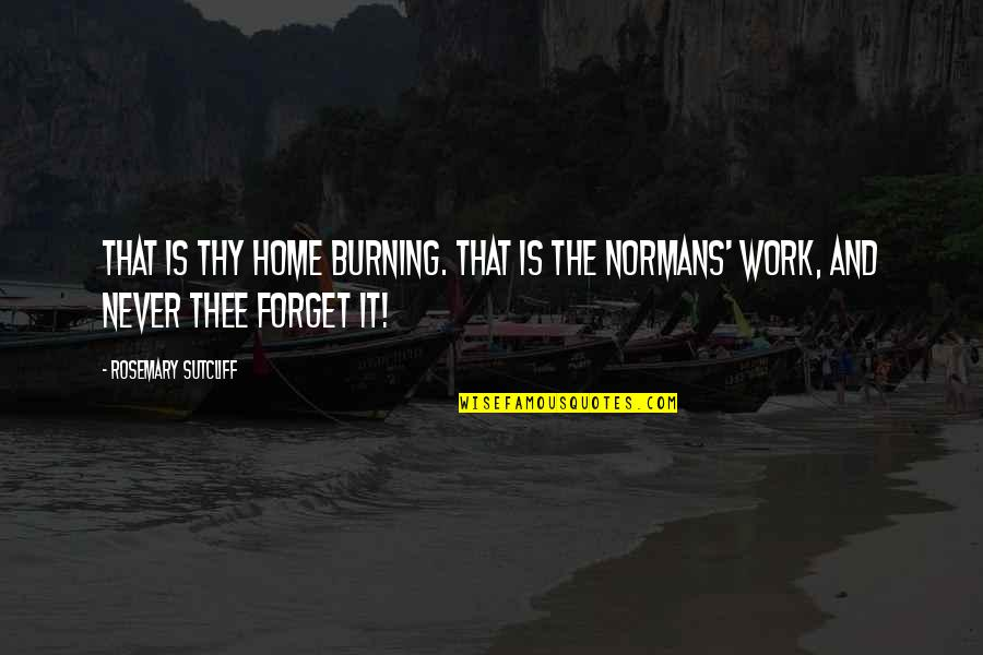Normans Quotes By Rosemary Sutcliff: That is thy home burning. That is the