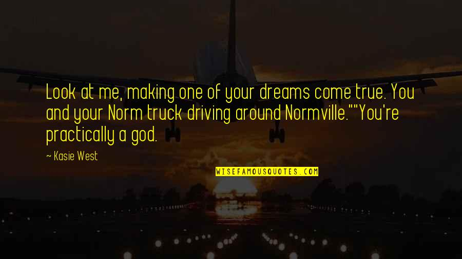 Normville Quotes By Kasie West: Look at me, making one of your dreams
