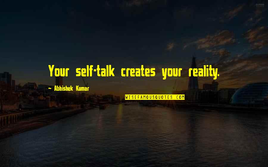 Northe Quotes By Abhishek Kumar: Your self-talk creates your reality.