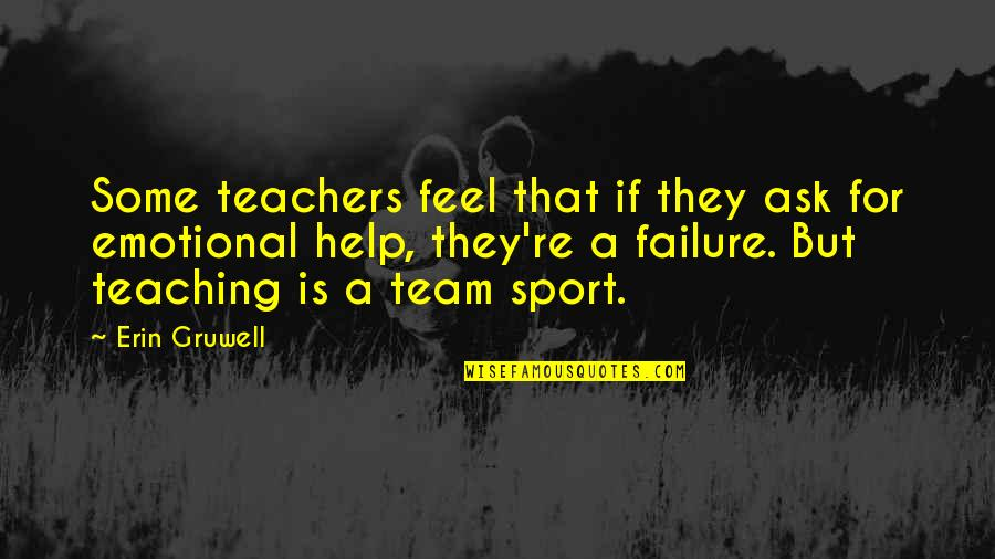 Northe Quotes By Erin Gruwell: Some teachers feel that if they ask for
