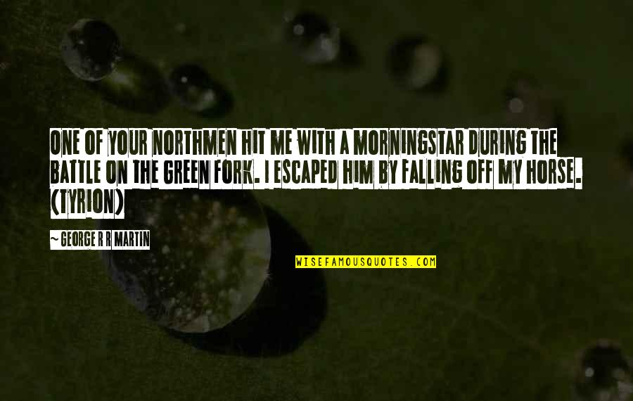 Northmen Quotes By George R R Martin: One of your northmen hit me with a