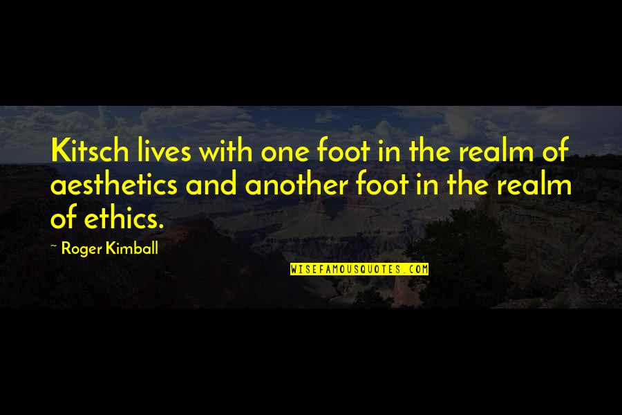 Northwesterly Quotes By Roger Kimball: Kitsch lives with one foot in the realm