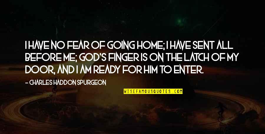 Norway Love Quotes By Charles Haddon Spurgeon: I have no fear of going home; I
