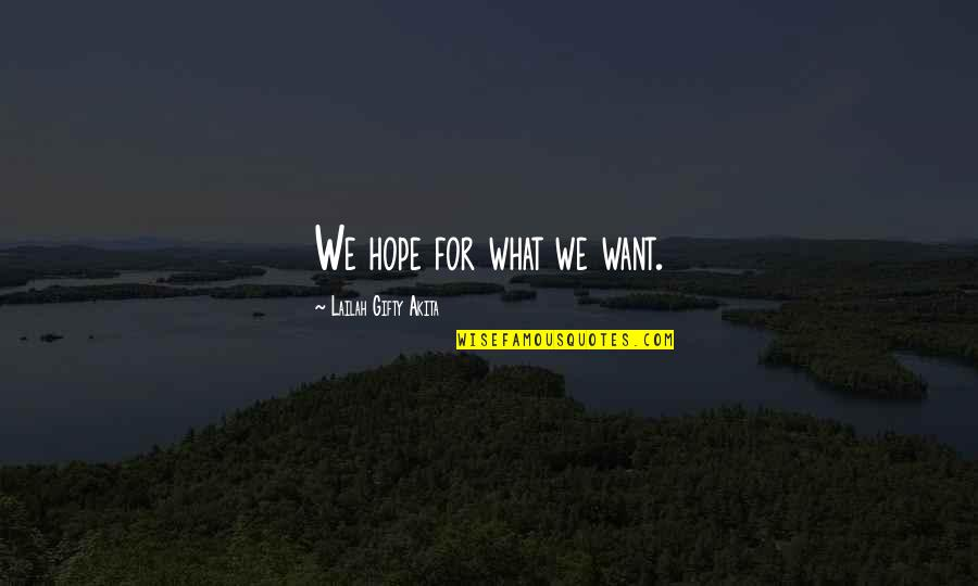 Norway Love Quotes By Lailah Gifty Akita: We hope for what we want.