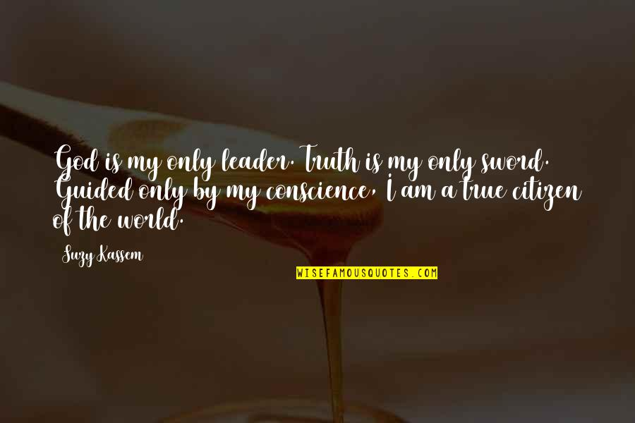 Norway Love Quotes By Suzy Kassem: God is my only leader. Truth is my