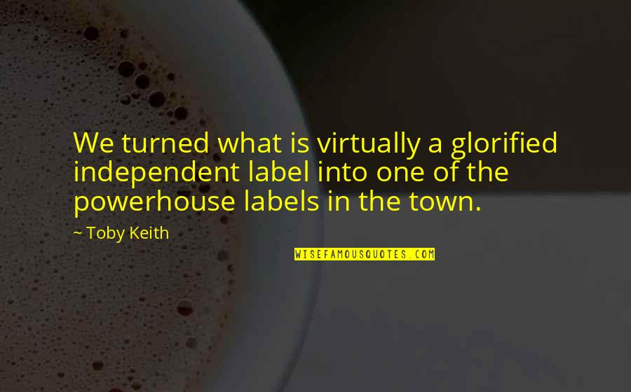 Norwich Taxis Quotes By Toby Keith: We turned what is virtually a glorified independent