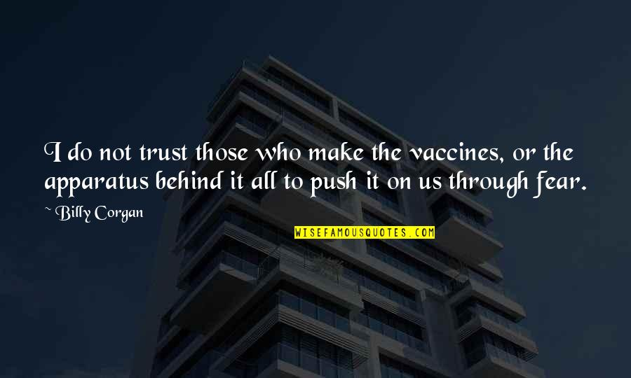 Nose Itching Quotes By Billy Corgan: I do not trust those who make the