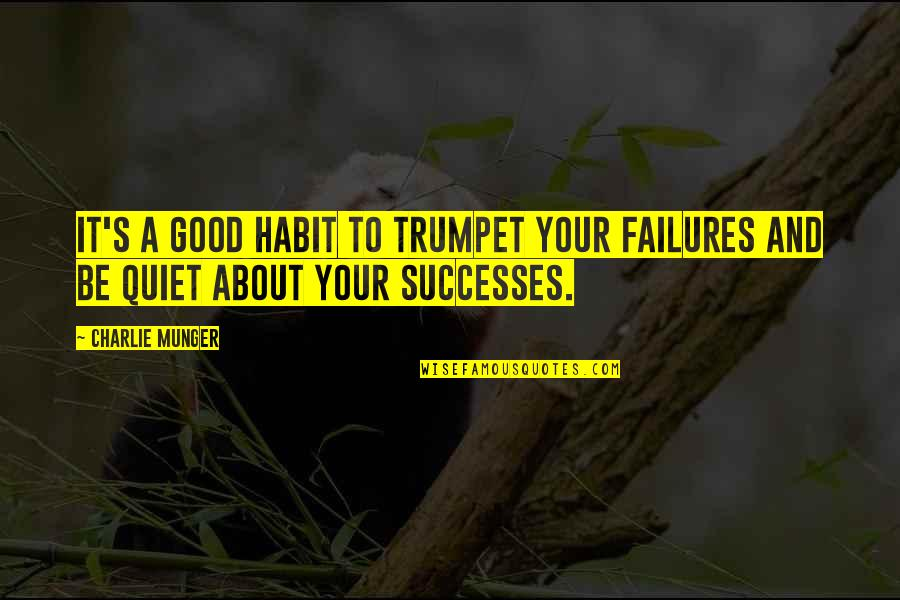 Nose Itching Quotes By Charlie Munger: It's a good habit to trumpet your failures