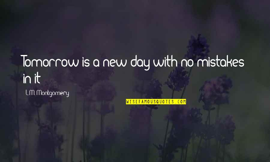 Nose Itching Quotes By L.M. Montgomery: Tomorrow is a new day with no mistakes