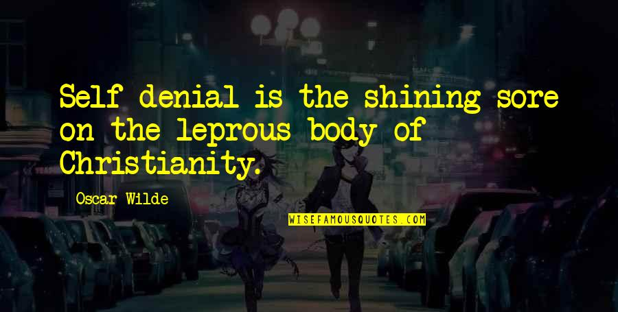 Nose Itching Quotes By Oscar Wilde: Self-denial is the shining sore on the leprous