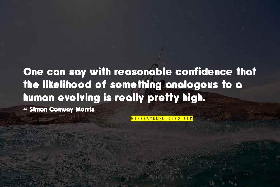 Nose Itching Quotes By Simon Conway Morris: One can say with reasonable confidence that the