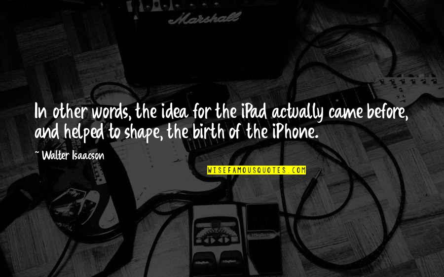 Nose Itching Quotes By Walter Isaacson: In other words, the idea for the iPad