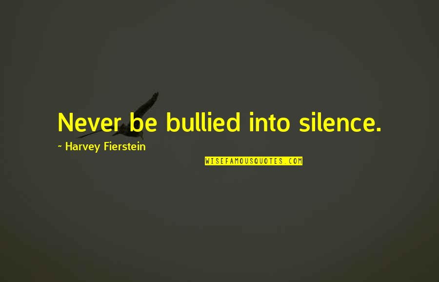 Nose Pierced Quotes By Harvey Fierstein: Never be bullied into silence.