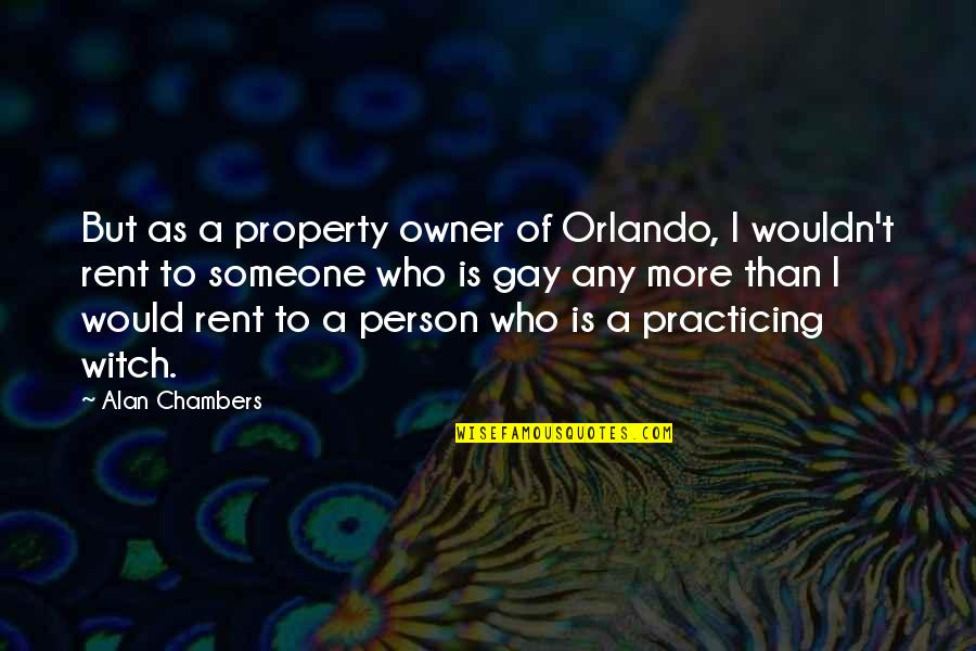 Nosebleed Quotes Quotes By Alan Chambers: But as a property owner of Orlando, I