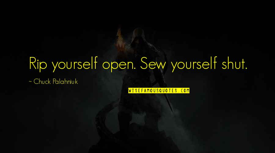 Nosebleed Quotes Quotes By Chuck Palahniuk: Rip yourself open. Sew yourself shut.