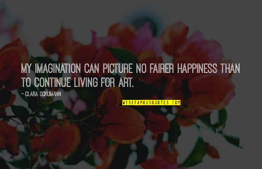 Nosebleed Quotes Quotes By Clara Schumann: My imagination can picture no fairer happiness than