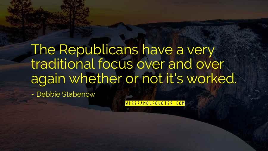 Nosebleed Quotes Quotes By Debbie Stabenow: The Republicans have a very traditional focus over