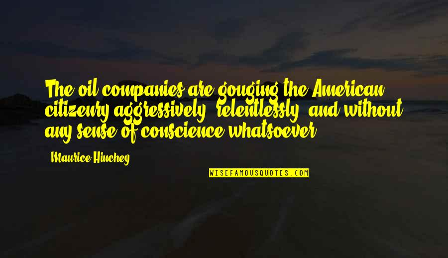Nosebleed Quotes Quotes By Maurice Hinchey: The oil companies are gouging the American citizenry