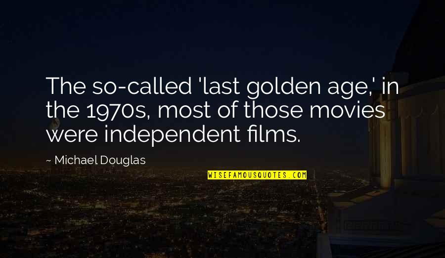 Nosebleed Quotes Quotes By Michael Douglas: The so-called 'last golden age,' in the 1970s,