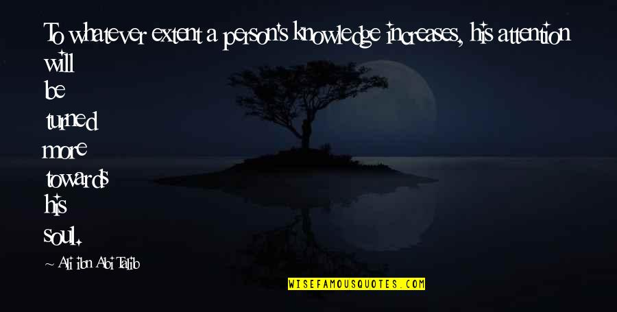 Nosirree Quotes By Ali Ibn Abi Talib: To whatever extent a person's knowledge increases, his