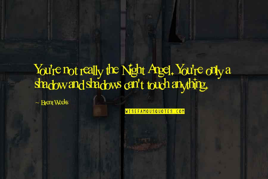 Nosirree Quotes By Brent Weeks: You're not really the Night Angel. You're only