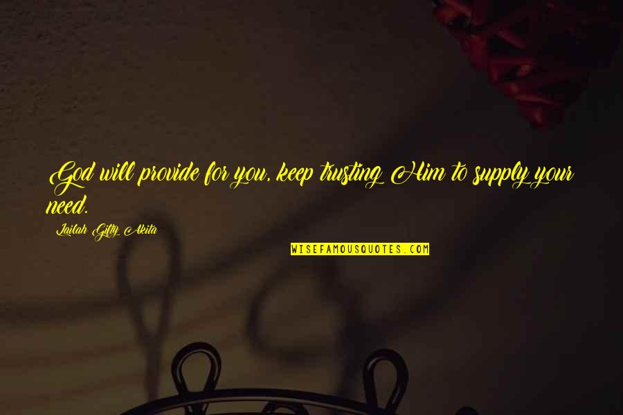Nosirree Quotes By Lailah Gifty Akita: God will provide for you, keep trusting Him