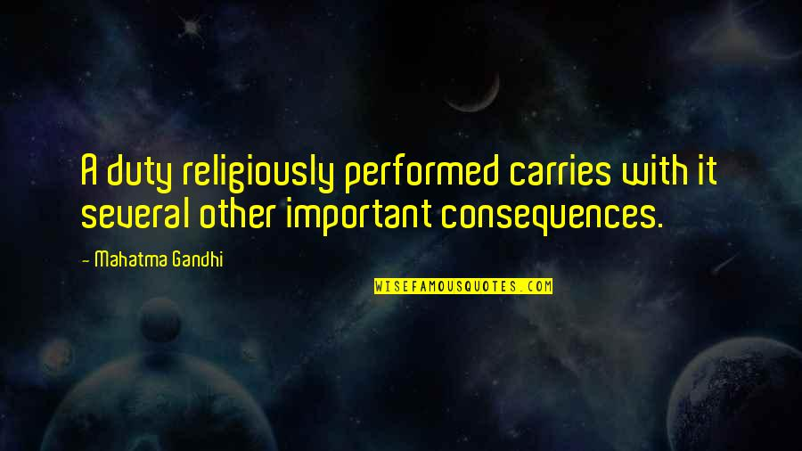 Nosirree Quotes By Mahatma Gandhi: A duty religiously performed carries with it several