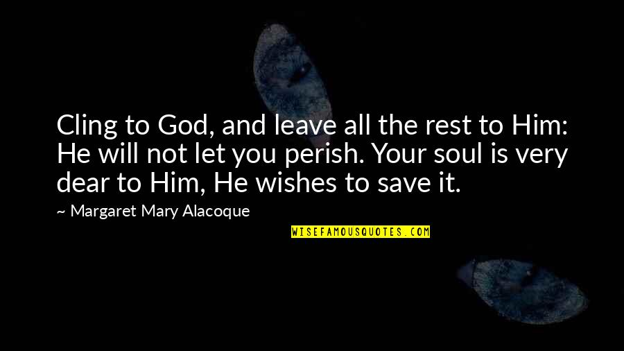 Nosirree Quotes By Margaret Mary Alacoque: Cling to God, and leave all the rest