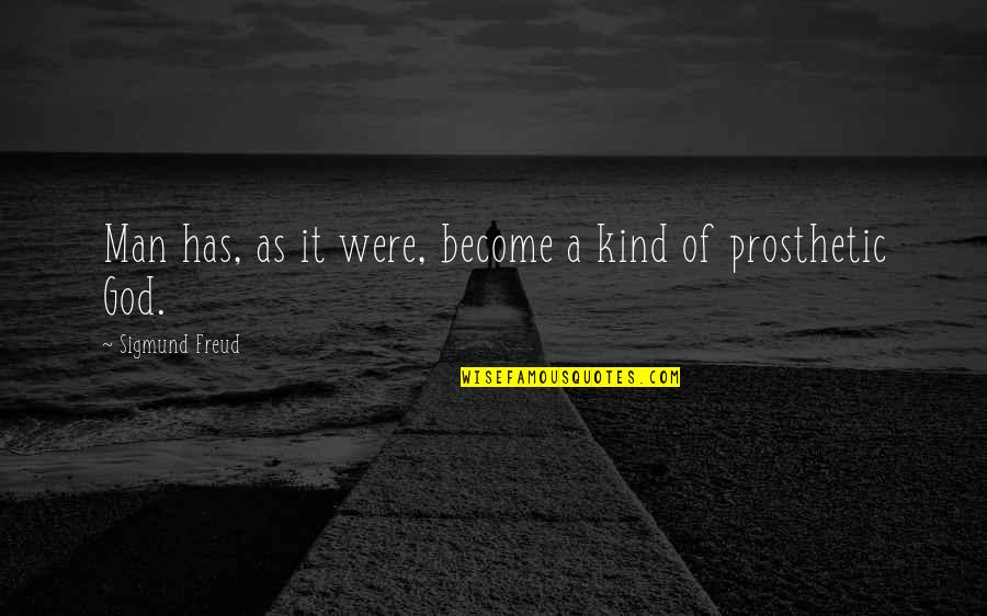 Nosirree Quotes By Sigmund Freud: Man has, as it were, become a kind