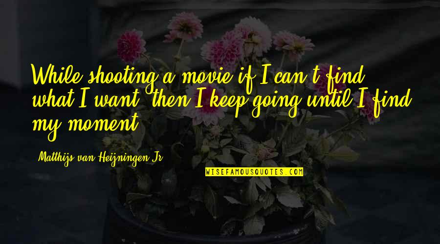 Nostalic Quotes By Matthijs Van Heijningen Jr.: While shooting a movie if I can't find