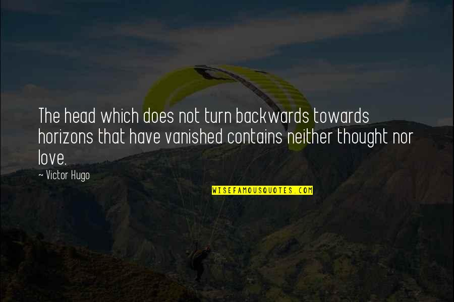 Nostalic Quotes By Victor Hugo: The head which does not turn backwards towards