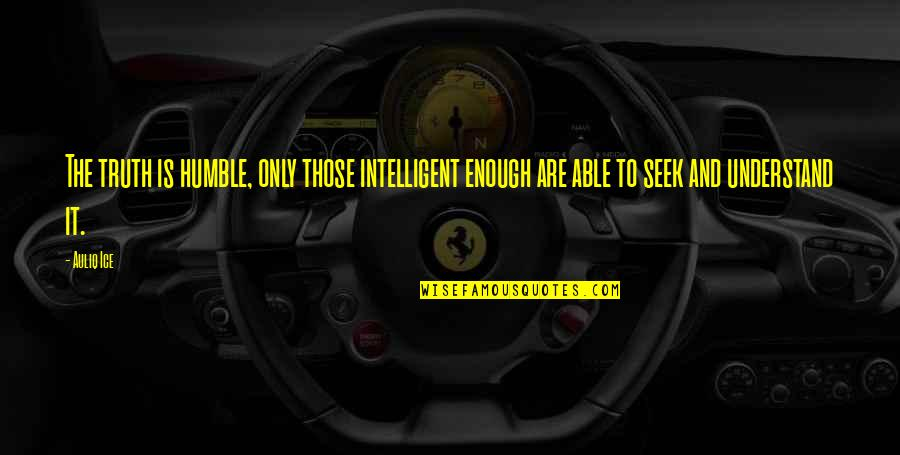 Not Able To Trust Quotes By Auliq Ice: The truth is humble, only those intelligent enough