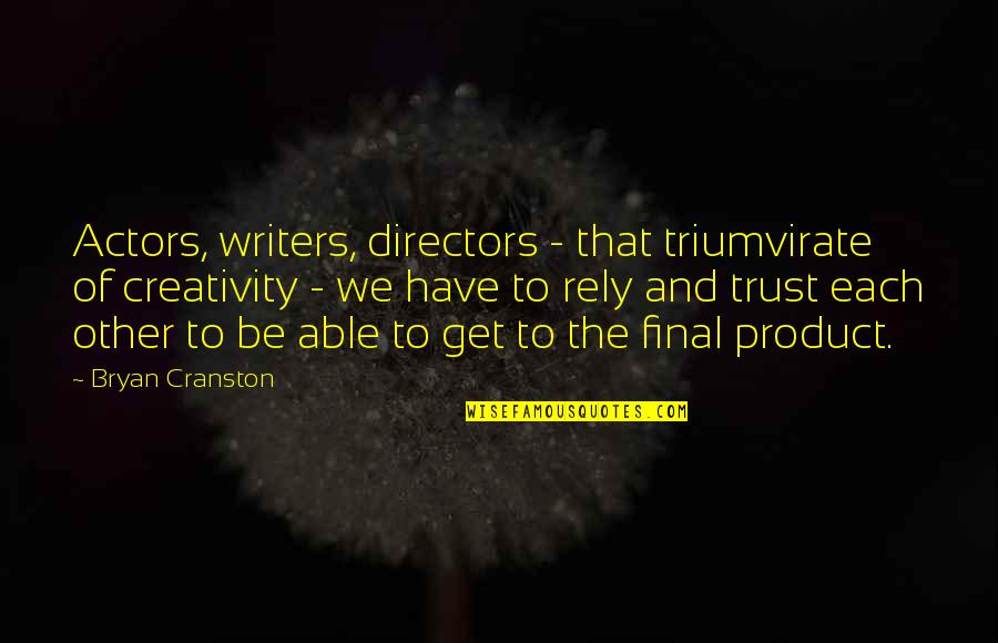 Not Able To Trust Quotes By Bryan Cranston: Actors, writers, directors - that triumvirate of creativity