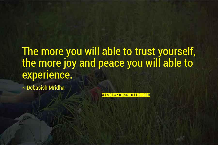 Not Able To Trust Quotes By Debasish Mridha: The more you will able to trust yourself,