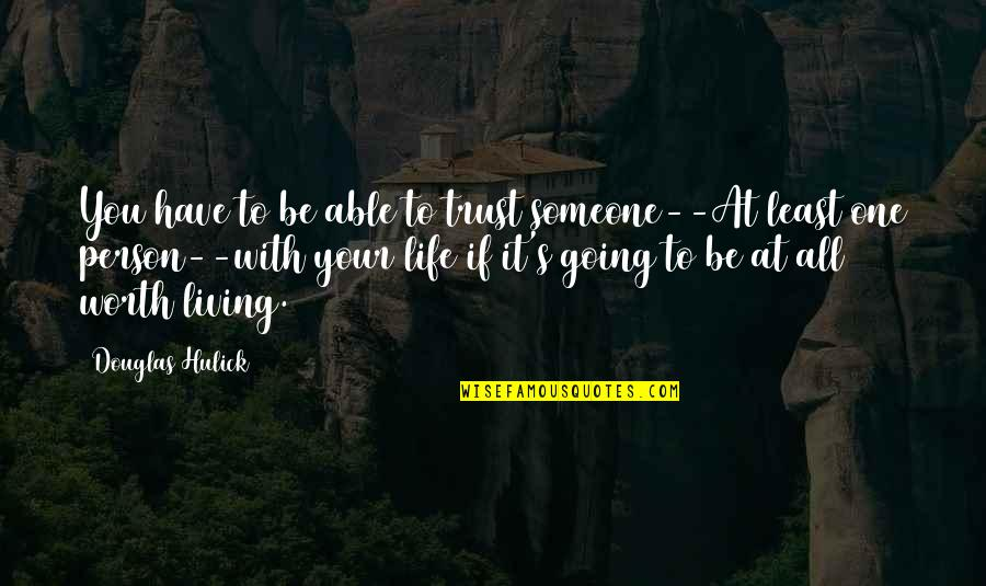Not Able To Trust Quotes By Douglas Hulick: You have to be able to trust someone--At