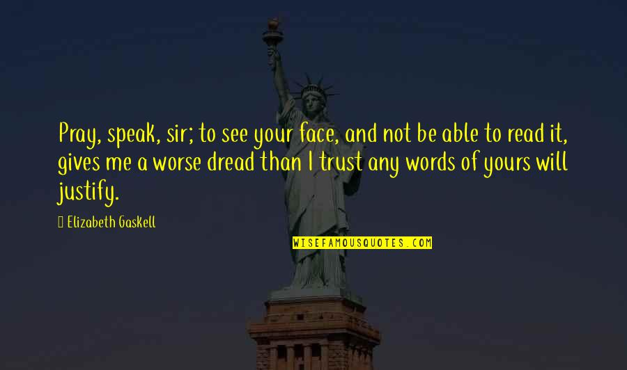 Not Able To Trust Quotes By Elizabeth Gaskell: Pray, speak, sir; to see your face, and