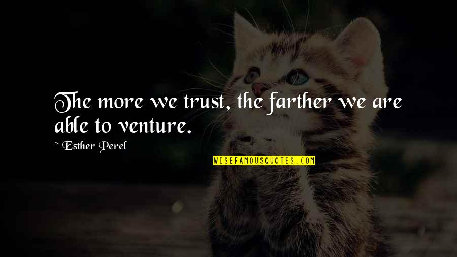 Not Able To Trust Quotes By Esther Perel: The more we trust, the farther we are