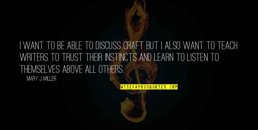 Not Able To Trust Quotes By Mary J. Miller: I want to be able to discuss craft