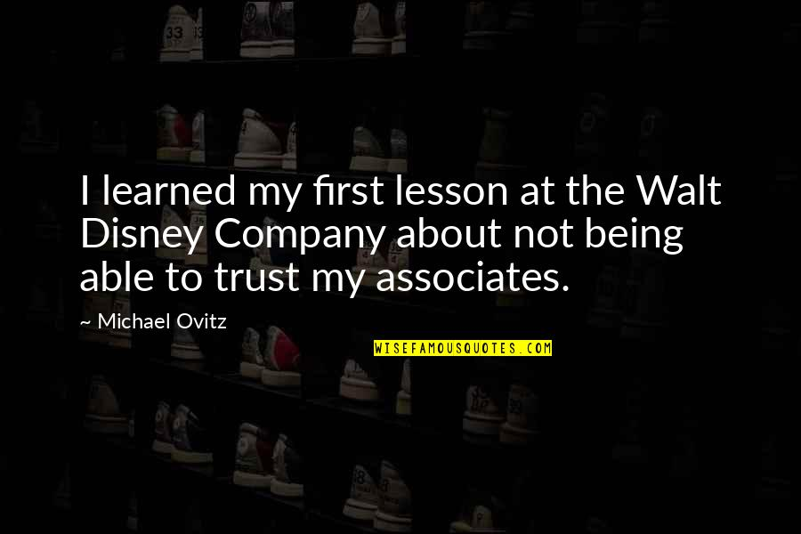 Not Able To Trust Quotes By Michael Ovitz: I learned my first lesson at the Walt