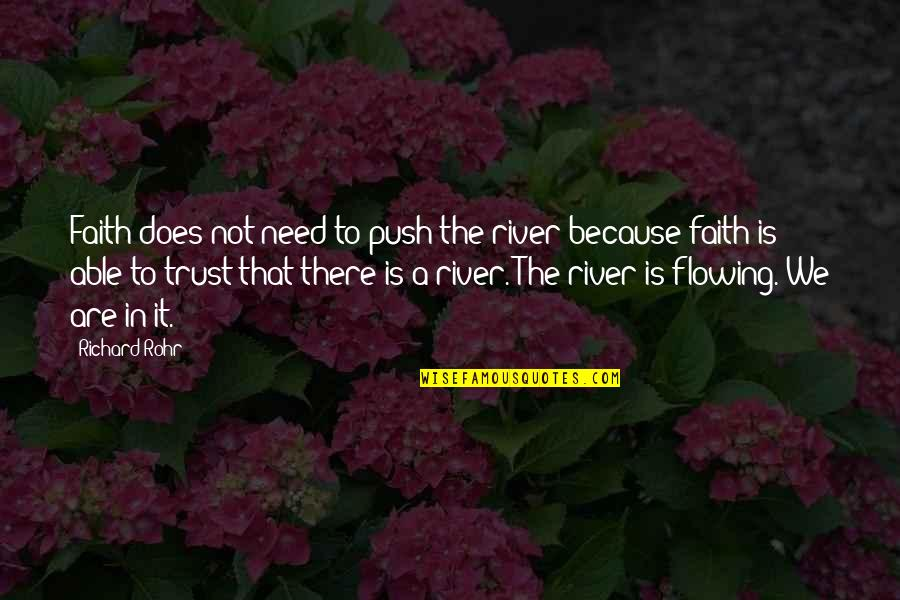 Not Able To Trust Quotes By Richard Rohr: Faith does not need to push the river