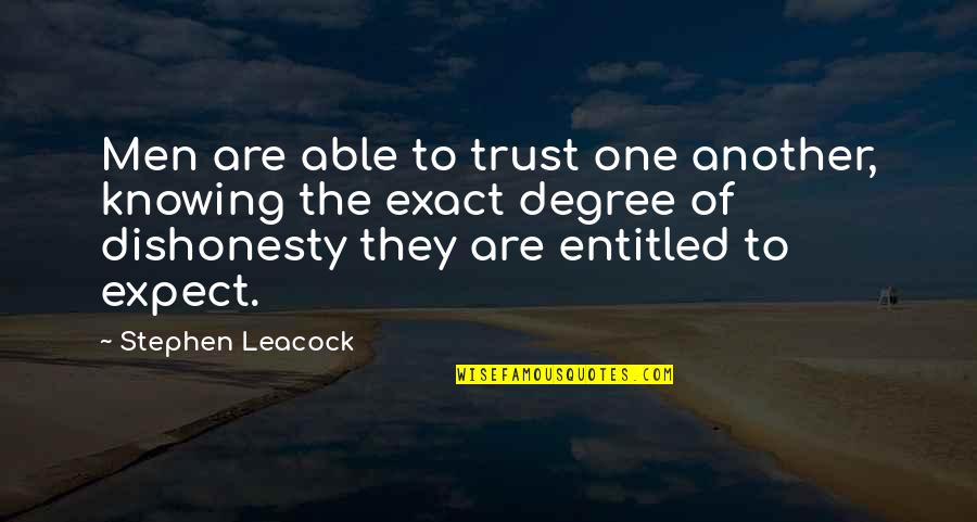 Not Able To Trust Quotes By Stephen Leacock: Men are able to trust one another, knowing