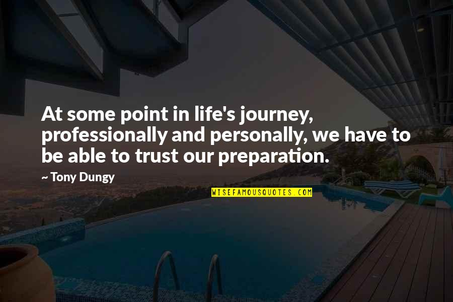 Not Able To Trust Quotes By Tony Dungy: At some point in life's journey, professionally and