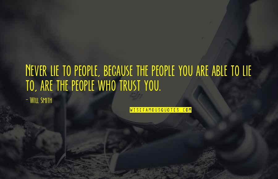Not Able To Trust Quotes By Will Smith: Never lie to people, because the people you